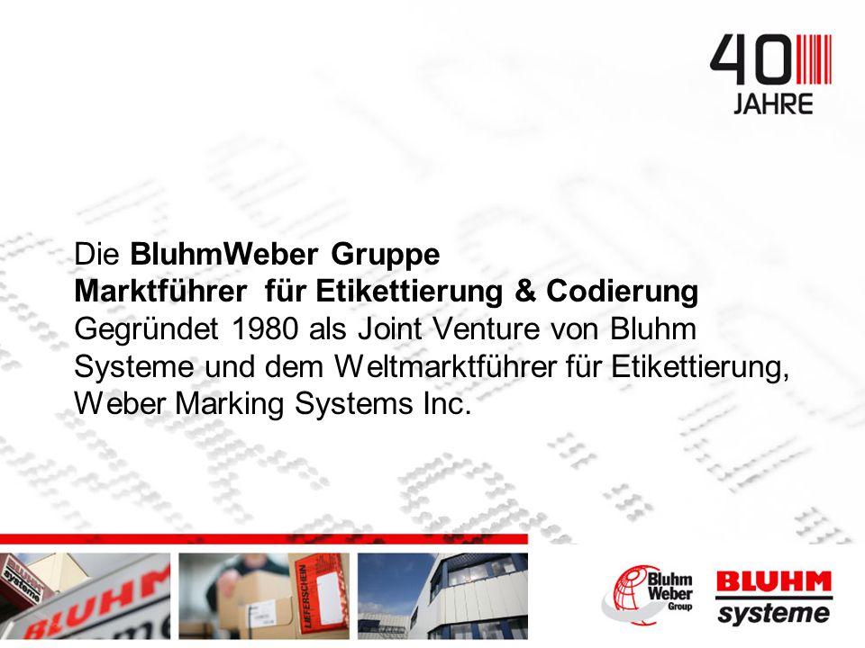 Die BluhmWeber Gruppe Marktführer für Etikettierung & Codierung Gegründet 1980 als Joint Venture von Bluhm Systeme und dem Weltmarktführer für Etikettierung, Weber Marking Systems Inc.