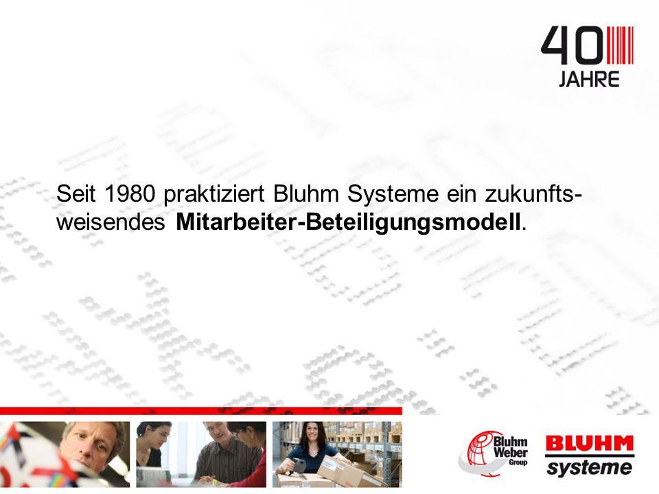 Seit 1980 praktiziert Bluhm Systeme ein zukunfts- weisendes Mitarbeiter-Beteiligungsmodell.