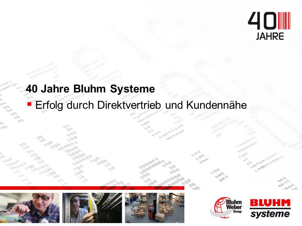40 Jahre Bluhm Systeme Erfolg durch Direktvertrieb und Kundennähe