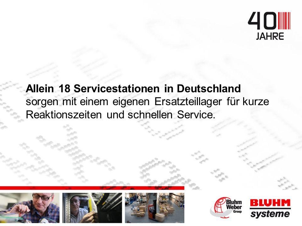 Allein 18 Servicestationen in Deutschland sorgen mit einem eigenen Ersatzteillager für kurze Reaktionszeiten und schnellen Service.