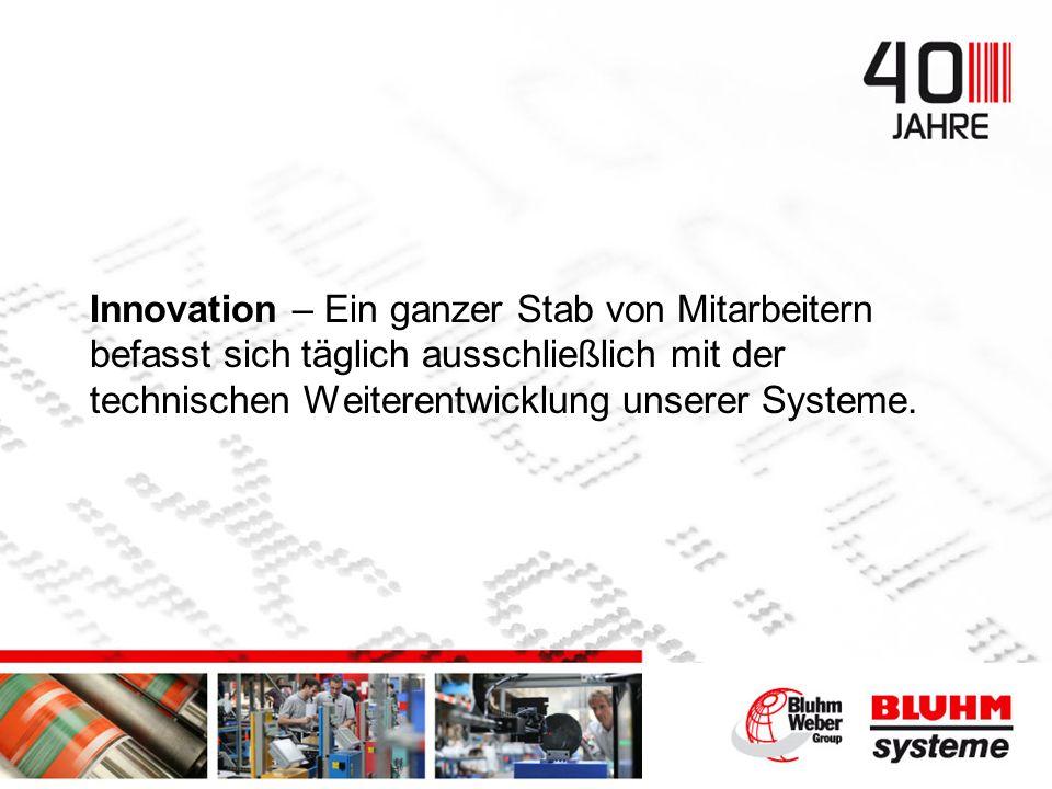 Innovation – Ein ganzer Stab von Mitarbeitern befasst sich täglich ausschließlich mit der technischen Weiterentwicklung unserer Systeme.