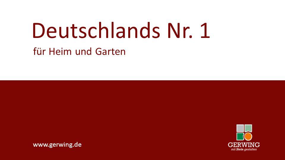 Deutschlands Nr. 1 für Heim und Garten www.gerwing.de Deutschlands Nr. 1 für Heim und Garten