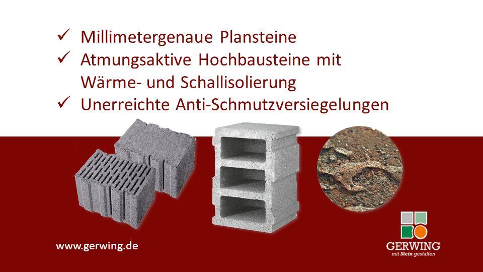 www.gerwing.de Millimetergenaue Plansteine Atmungsaktive Hochbausteine mit Wärme- und Schallisolierung Unerreichte Anti-Schmutzversiegelungen