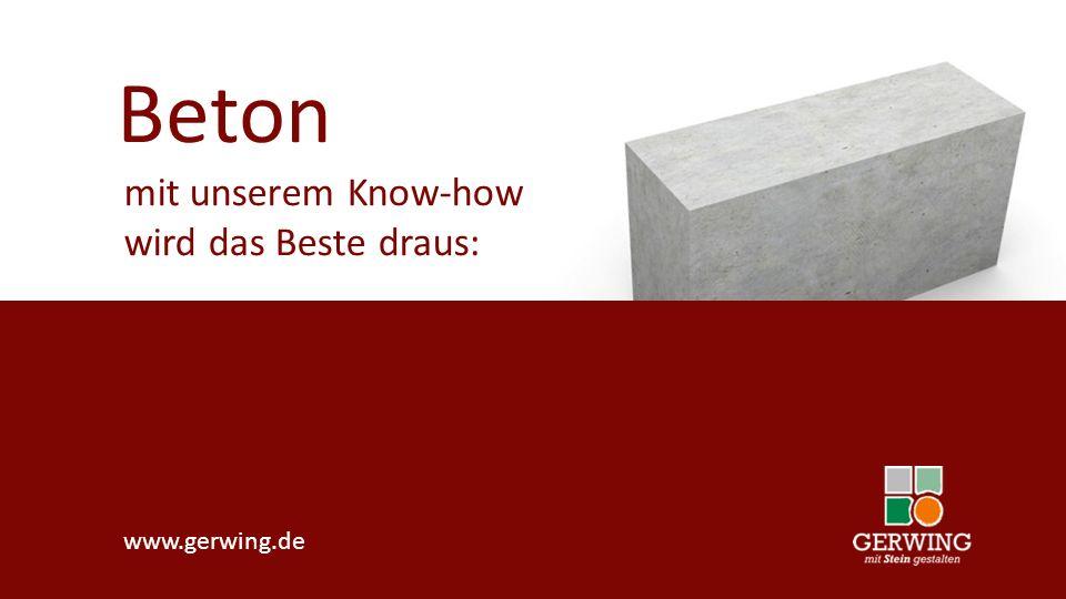 www.gerwing.de Beton mit unserem Know-how wird das Beste draus: