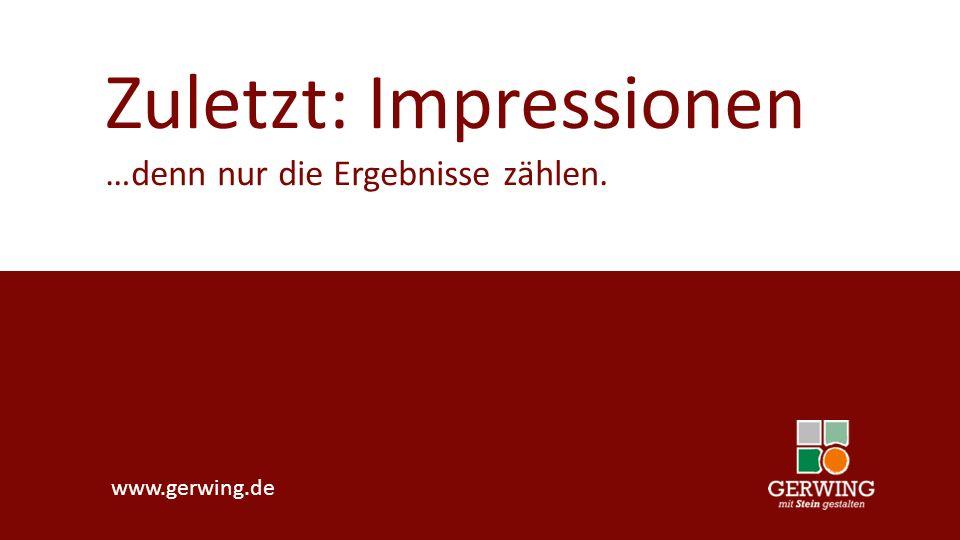 www.gerwing.de Zuletzt: Impressionen …denn nur die Ergebnisse zählen.