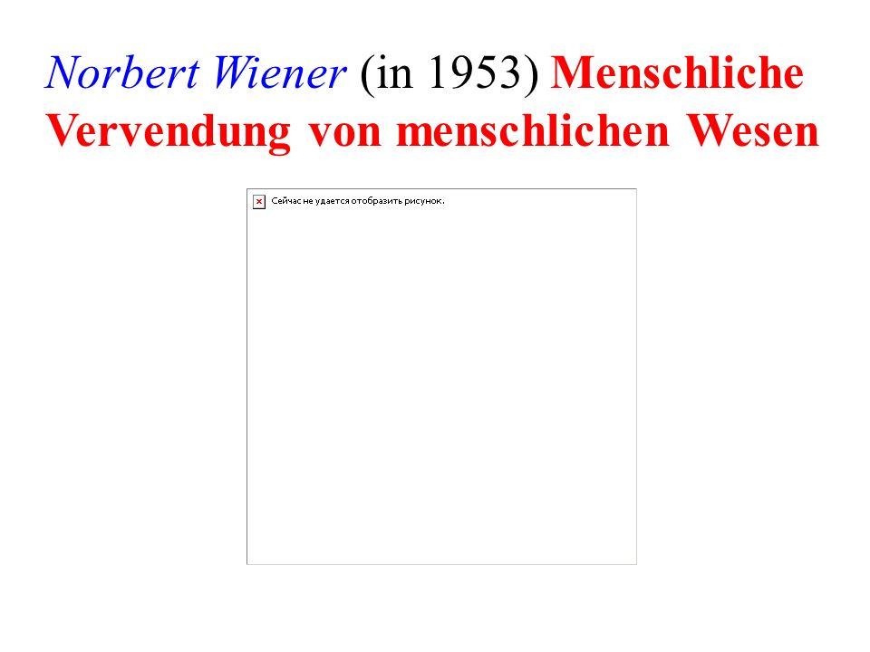 Norbert Wiener (in 1953) Menschliche Vervendung von menschlichen Wesen