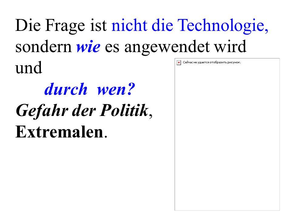 Die Frage ist nicht die Technologie, sondern wie es angewendet wird und durch wen? Gefahr der Politik, Extremalen.