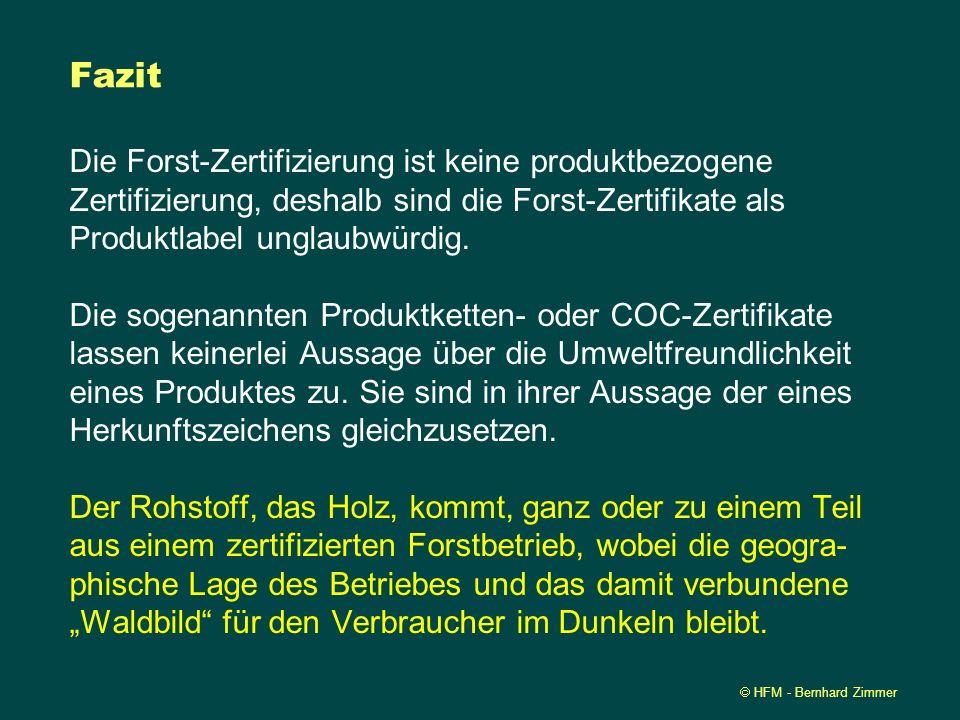 HFM - Bernhard Zimmer Fazit Die Forst-Zertifizierung ist keine produktbezogene Zertifizierung, deshalb sind die Forst-Zertifikate als Produktlabel ung