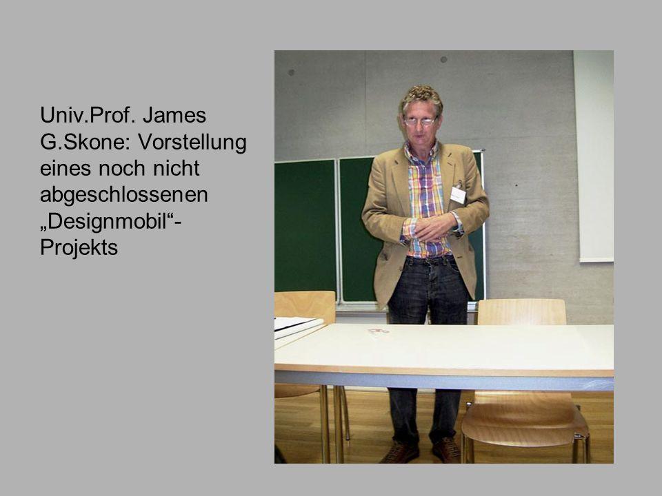 Univ.Prof. James G.Skone: Vorstellung eines noch nicht abgeschlossenen Designmobil- Projekts