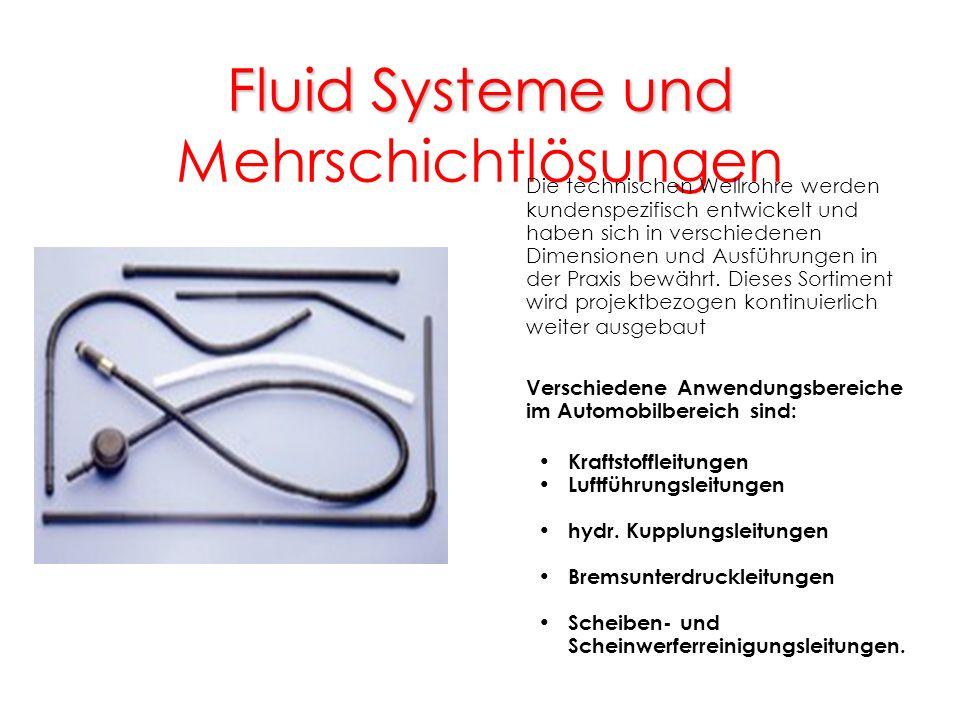 Fluid Systeme und Fluid Systeme und Mehrschichtlösungen Die technischen Wellrohre werden kundenspezifisch entwickelt und haben sich in verschiedenen D