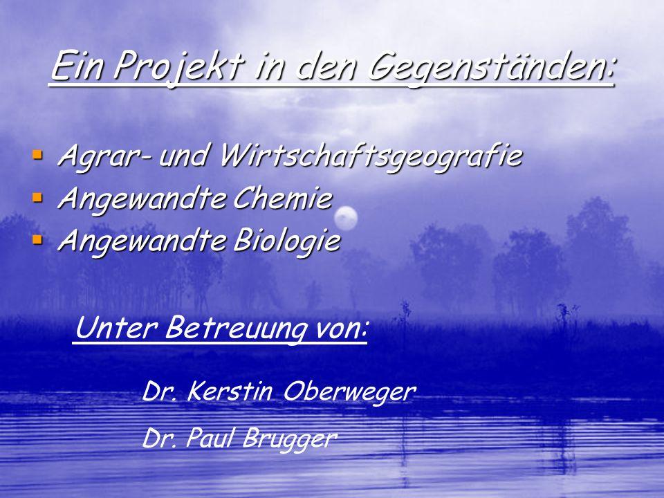 Ein Projekt in den Gegenständen: Agrar- und Wirtschaftsgeografie Agrar- und Wirtschaftsgeografie Angewandte Chemie Angewandte Chemie Angewandte Biolog