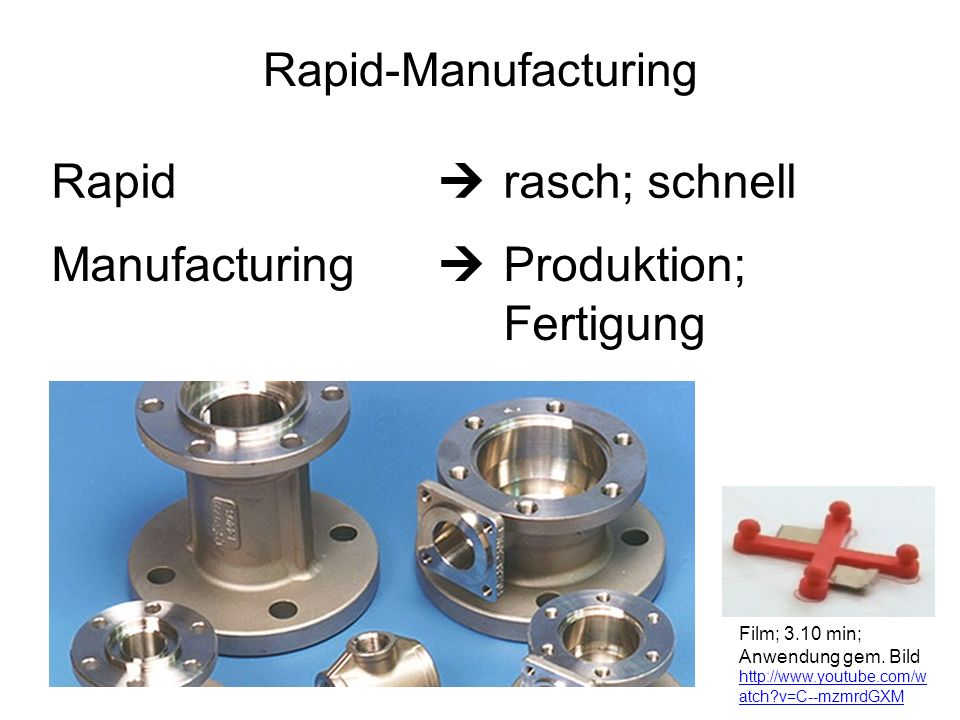Rapid rasch; schnell Prototyping Muster; Urform von etwas Film; 1.01 min; Musterteile http://www.youtube.com/watch?v=wP4LK- 1GmJg&feature=related Rapid-Prototyping