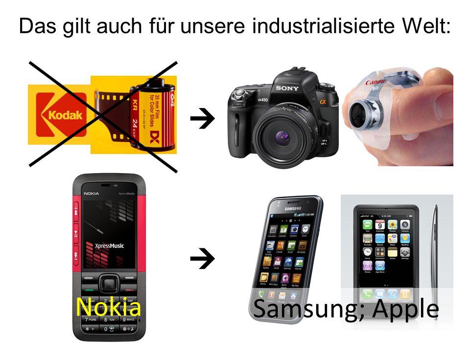 Das gilt auch für unsere industrialisierte Welt: Nokia Samsung; Apple