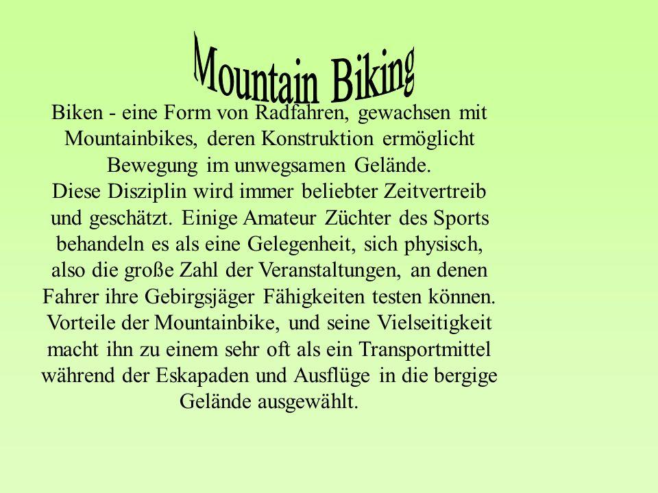 Biken - eine Form von Radfahren, gewachsen mit Mountainbikes, deren Konstruktion ermöglicht Bewegung im unwegsamen Gelände.
