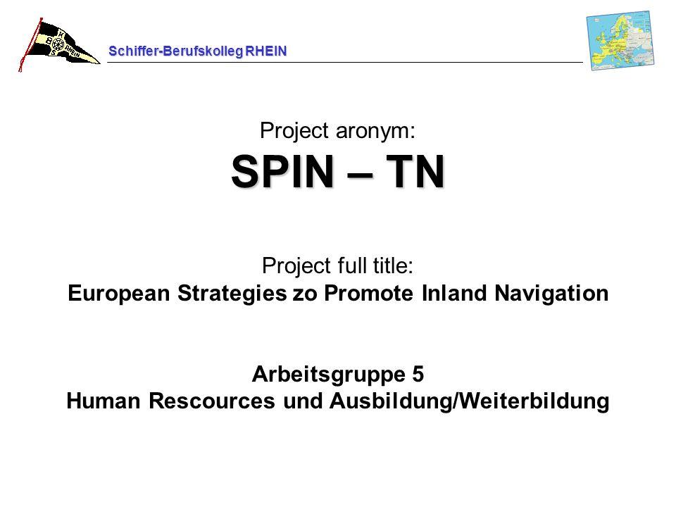 Schiffer-Berufskolleg RHEIN SPIN – TN Project aronym: SPIN – TN Project full title: European Strategies zo Promote Inland Navigation Arbeitsgruppe 5 H