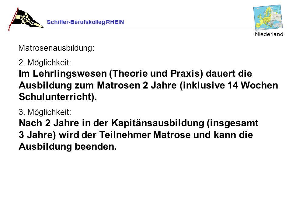 Schiffer-Berufskolleg RHEIN Matrosenausbildung: Niederland 2. Möglichkeit: Im Lehrlingswesen (Theorie und Praxis) dauert die Ausbildung zum Matrosen 2