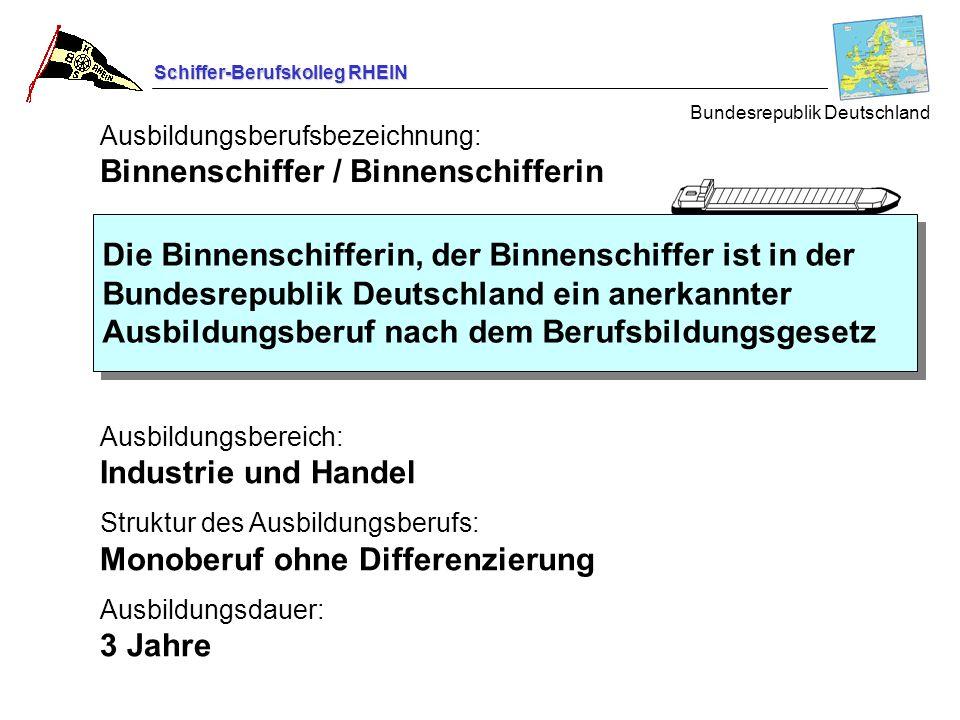 Schiffer-Berufskolleg RHEIN Ausbildungsberufsbezeichnung: Binnenschiffer / Binnenschifferin Ausbildungsbereich: Industrie und Handel Struktur des Ausb