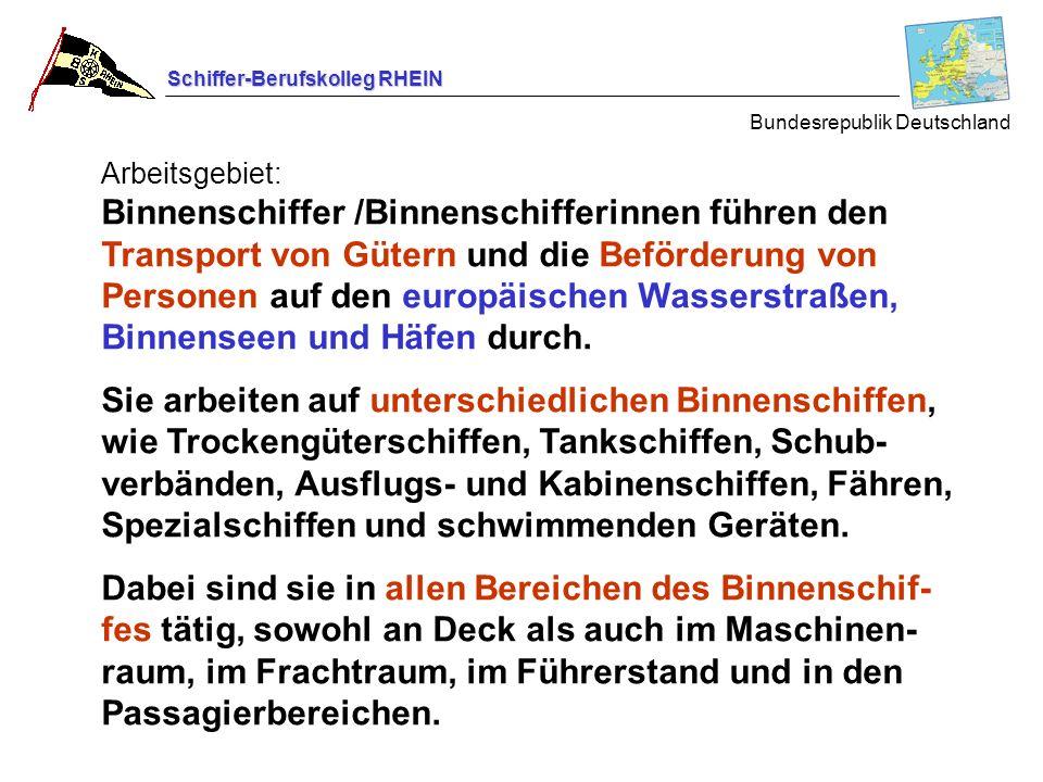 Schiffer-Berufskolleg RHEIN Arbeitsgebiet: Binnenschiffer /Binnenschifferinnen führen den Transport von Gütern und die Beförderung von Personen auf de