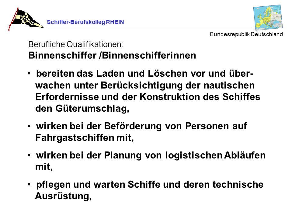Schiffer-Berufskolleg RHEIN Berufliche Qualifikationen: Binnenschiffer /Binnenschifferinnen Bundesrepublik Deutschland bereiten das Laden und Löschen