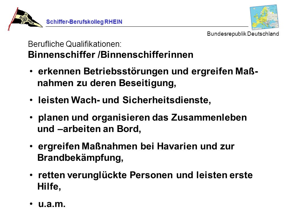 Schiffer-Berufskolleg RHEIN Berufliche Qualifikationen: Binnenschiffer /Binnenschifferinnen Bundesrepublik Deutschland erkennen Betriebsstörungen und