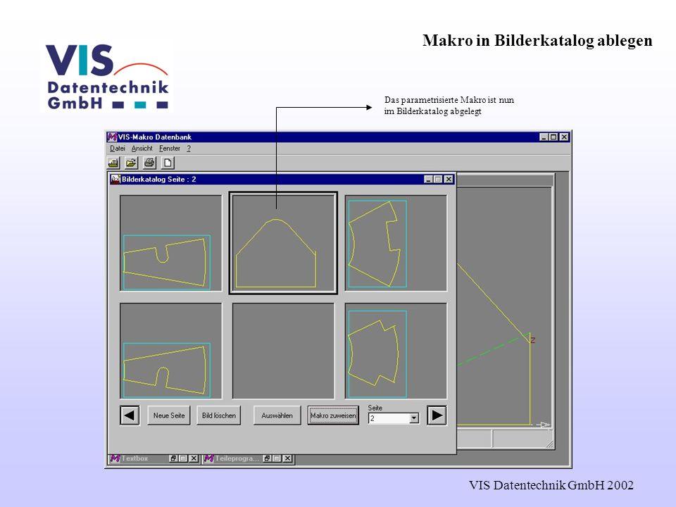 VIS Datentechnik GmbH 2002 Makro in Bilderkatalog ablegen Das parametrisierte Makro ist nun im Bilderkatalog abgelegt