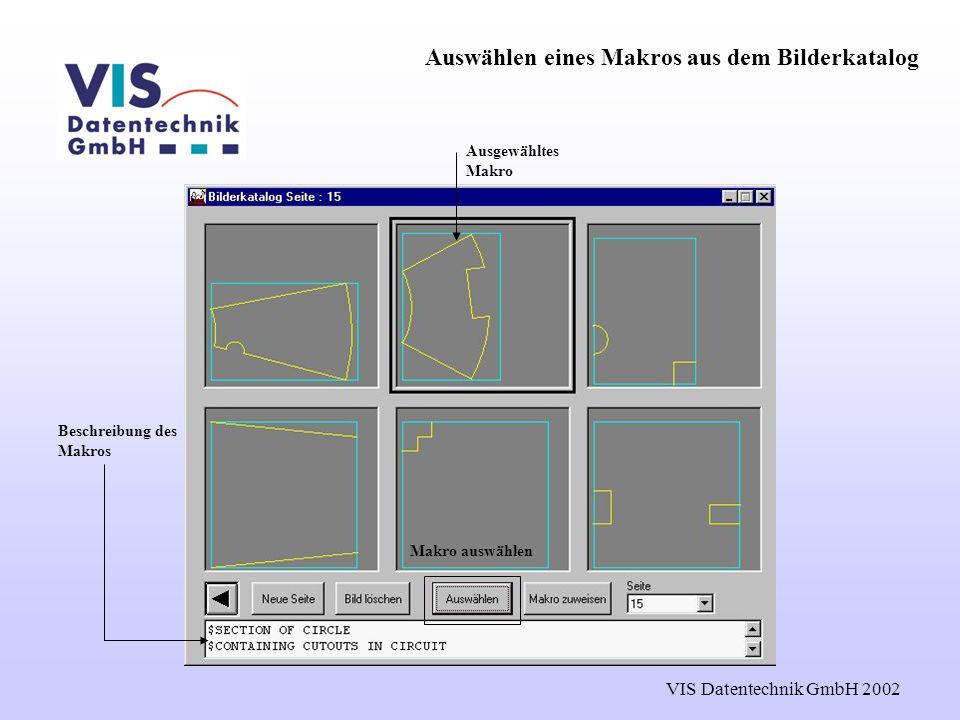 VIS Datentechnik GmbH 2002 Ausgewähltes Makro Beschreibung des Makros Makro auswählen Auswählen eines Makros aus dem Bilderkatalog