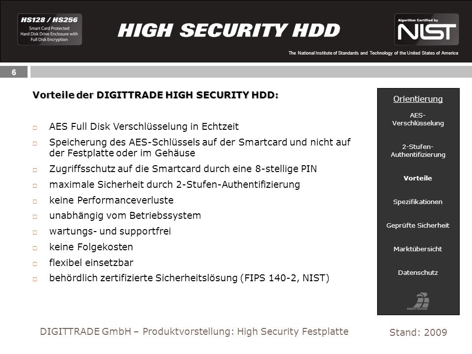 6 The National Institute of Standards and Technology of the United States of America Vorteile der DIGITTRADE HIGH SECURITY HDD: Stand: 2009 DIGITTRADE