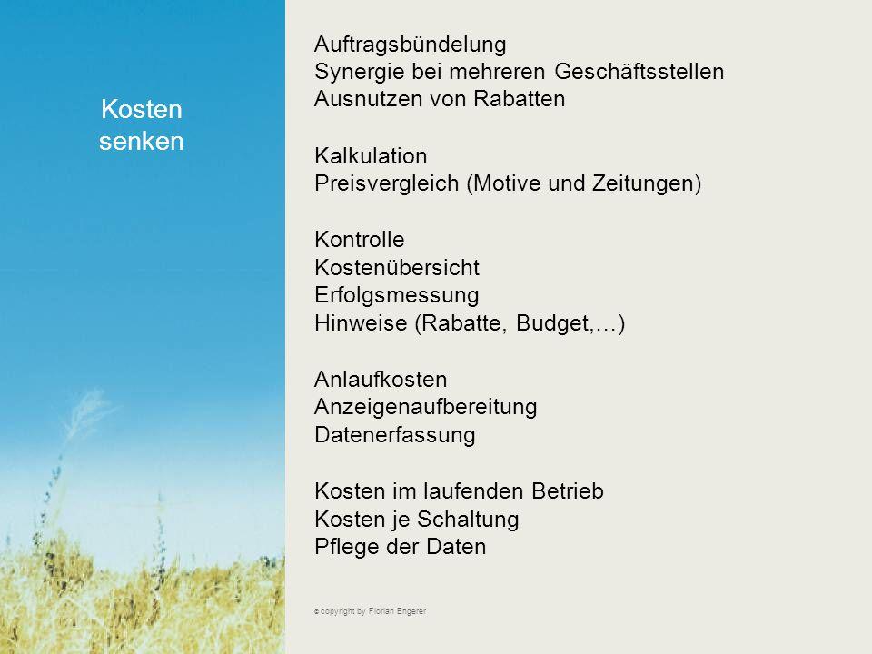 Abwicklung beschleunigen © copyright by Florian Engerer Keine zwischengeschaltete Agentur Direkte Eingabe der Anzeigendaten Druckdaten werden sofort erstellt Versand per E-Mail Abrechnung direkt im System