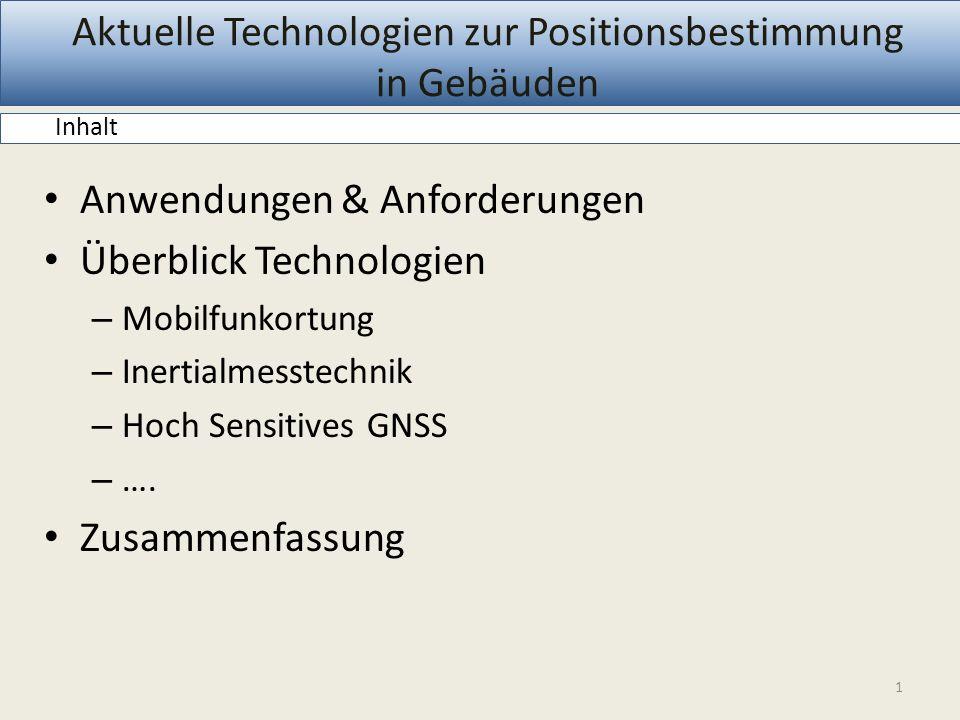 Anwendungen & Anforderungen Überblick Technologien – Mobilfunkortung – Inertialmesstechnik – Hoch Sensitives GNSS – …. Zusammenfassung Aktuelle Techno