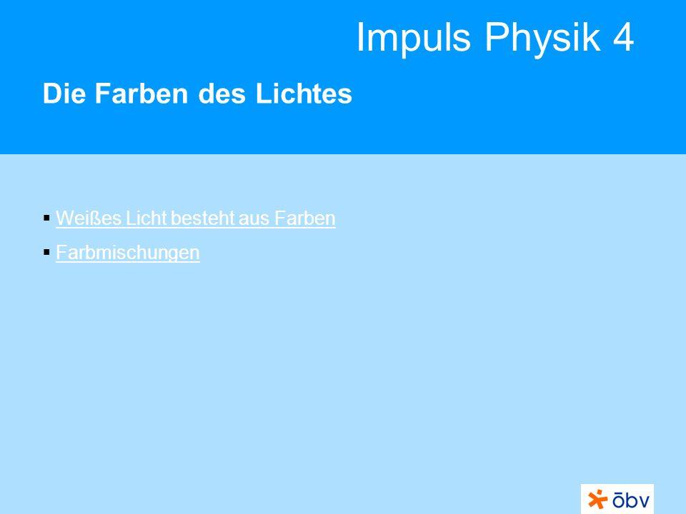 Impuls Physik 4 Die Farben des Lichtes Weißes Licht besteht aus Farben Farbmischungen
