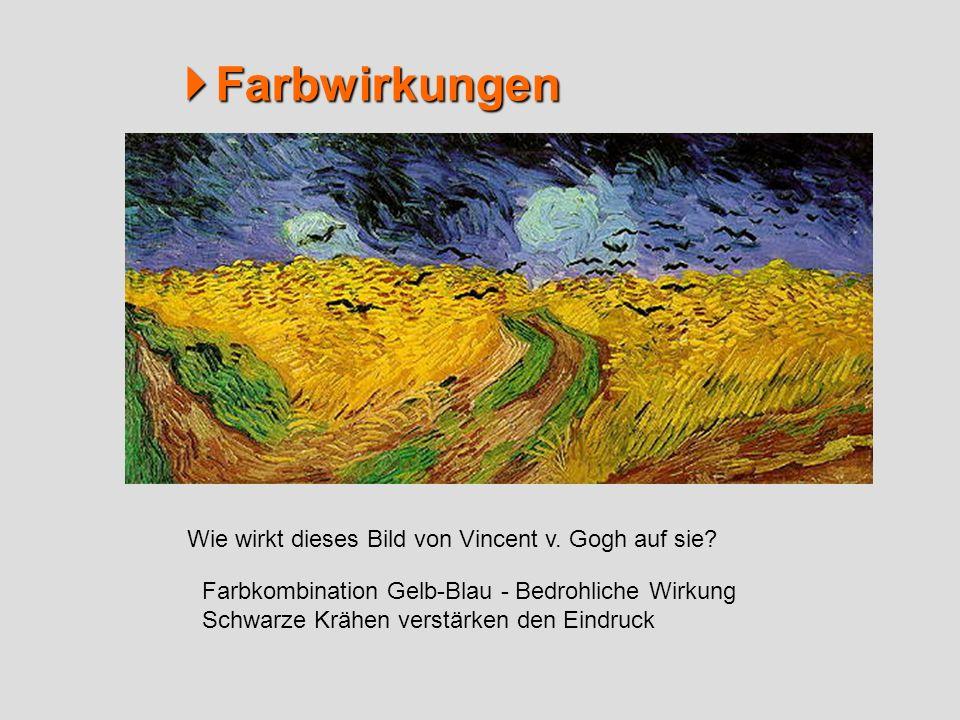 Farbwirkungen Farbwirkungen Wie wirkt dieses Bild von Vincent v. Gogh auf sie? Farbkombination Gelb-Blau - Bedrohliche Wirkung Schwarze Krähen verstär