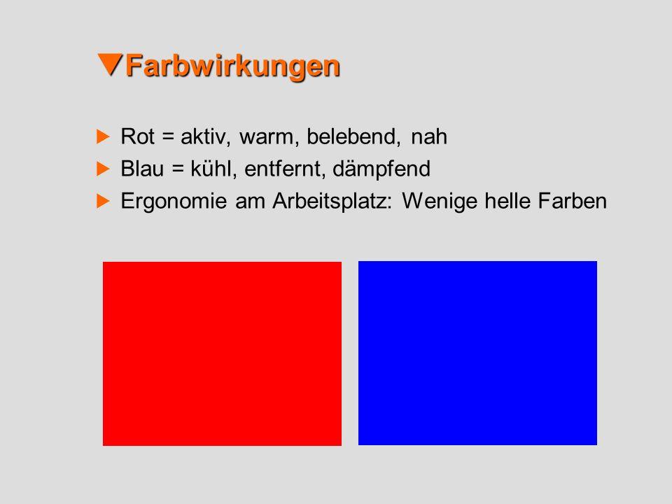 Farbwirkungen Farbwirkungen Rot = aktiv, warm, belebend, nah Blau = kühl, entfernt, dämpfend Ergonomie am Arbeitsplatz: Wenige helle Farben