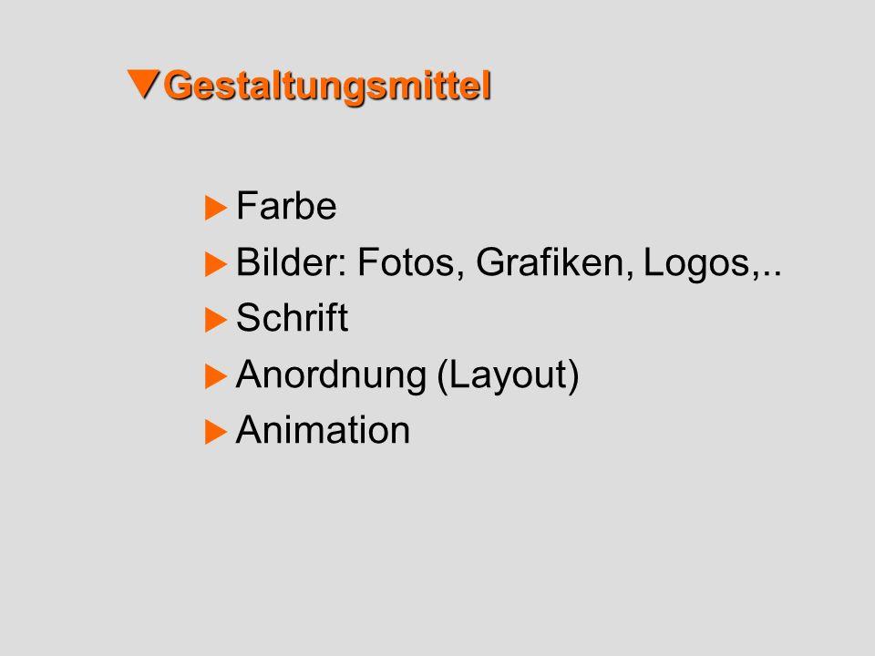 Gestaltungsmittel Gestaltungsmittel Farbe Bilder: Fotos, Grafiken, Logos,.. Schrift Anordnung (Layout) Animation