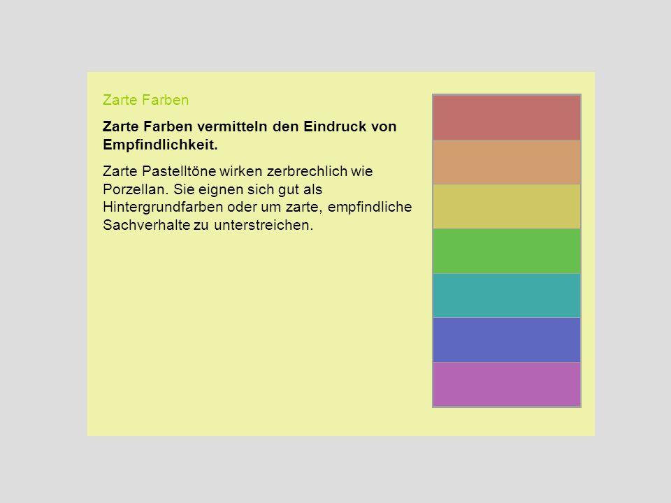 Zarte Farben Zarte Farben vermitteln den Eindruck von Empfindlichkeit. Zarte Pastelltöne wirken zerbrechlich wie Porzellan. Sie eignen sich gut als Hi