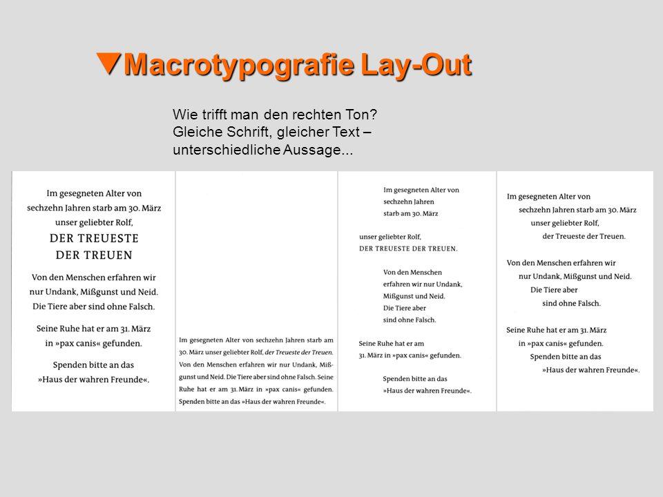 Macrotypografie Lay-Out Macrotypografie Lay-Out Wie trifft man den rechten Ton? Gleiche Schrift, gleicher Text – unterschiedliche Aussage...
