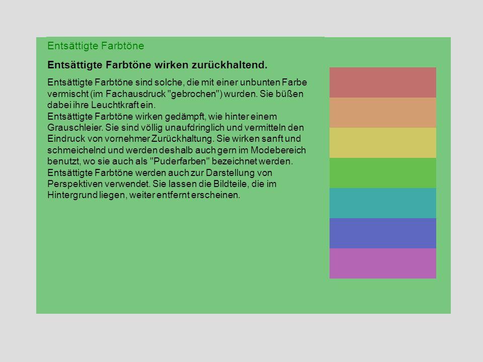Entsättigte Farbtöne Entsättigte Farbtöne wirken zurückhaltend. Entsättigte Farbtöne sind solche, die mit einer unbunten Farbe vermischt (im Fachausdr