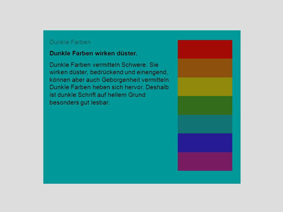 Dunkle Farben Dunkle Farben wirken düster. Dunkle Farben vermitteln Schwere. Sie wirken düster, bedrückend und einengend, können aber auch Geborgenhei