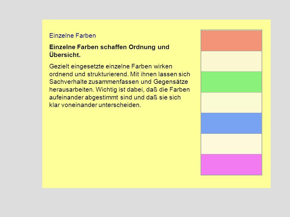 Einzelne Farben Einzelne Farben schaffen Ordnung und Übersicht. Gezielt eingesetzte einzelne Farben wirken ordnend und strukturierend. Mit ihnen lasse