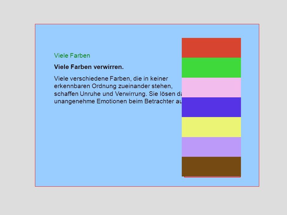Viele Farben Viele Farben verwirren. Viele verschiedene Farben, die in keiner erkennbaren Ordnung zueinander stehen, schaffen Unruhe und Verwirrung. S