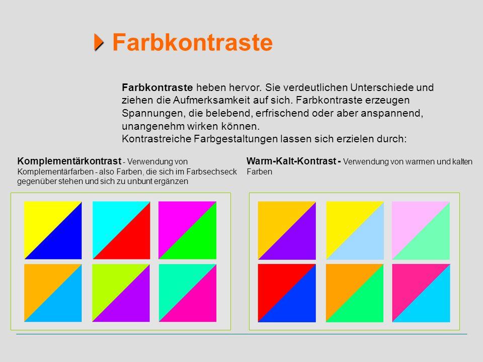 Farbkontraste Farbkontraste heben hervor. Sie verdeutlichen Unterschiede und ziehen die Aufmerksamkeit auf sich. Farbkontraste erzeugen Spannungen, di