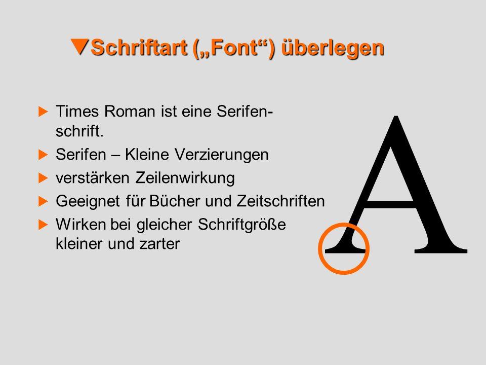 Schriftart (Font) überlegen Schriftart (Font) überlegen Times Roman ist eine Serifen- schrift. Serifen – Kleine Verzierungen verstärken Zeilenwirkung