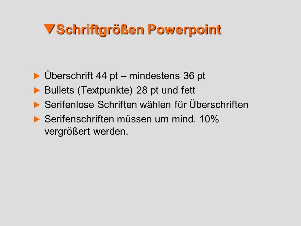Schriftgrößen Powerpoint Schriftgrößen Powerpoint Überschrift 44 pt – mindestens 36 pt Bullets (Textpunkte) 28 pt und fett Serifenlose Schriften wähle