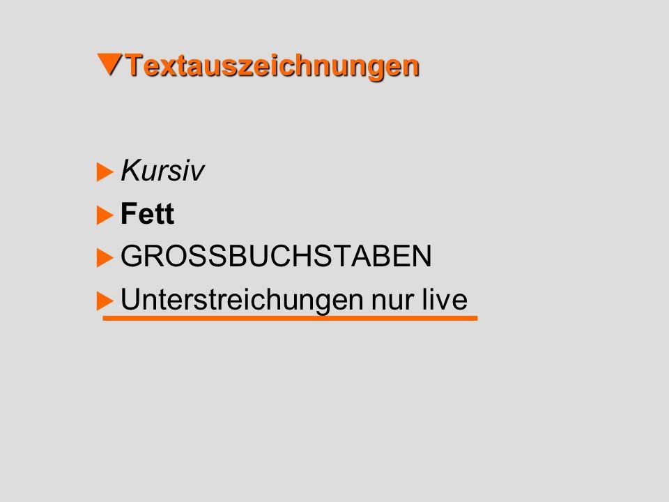 Textauszeichnungen Textauszeichnungen Kursiv Fett GROSSBUCHSTABEN Unterstreichungen nur live