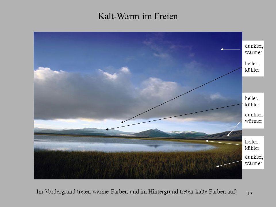 13 Kalt-Warm im Freien Im Vordergrund treten warme Farben und im Hintergrund treten kalte Farben auf. dunkler, wärmer dunkler, wärmer heller, kühler h