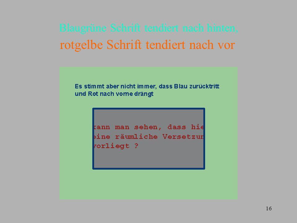 16 Blaugrüne Schrift tendiert nach hinten, rotgelbe Schrift tendiert nach vor