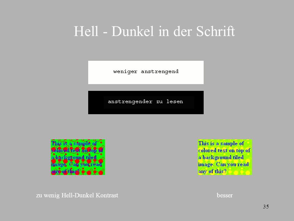 35 Hell - Dunkel in der Schrift zu wenig Hell-Dunkel Kontrast besser