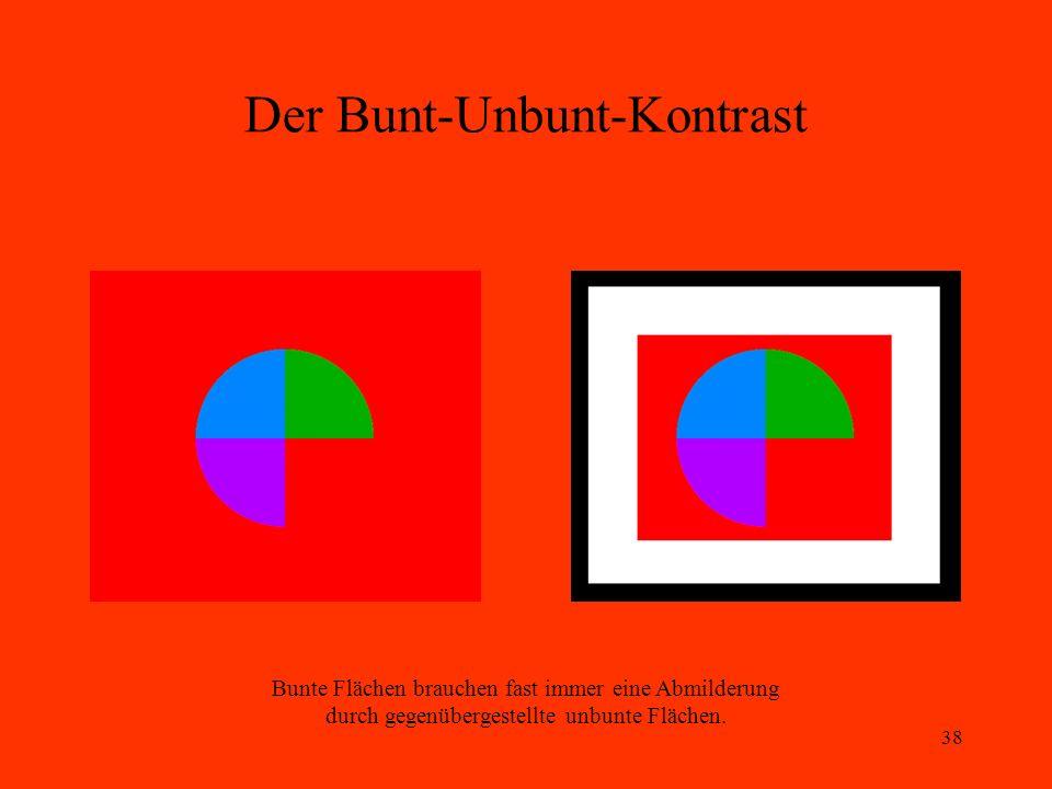 38 Der Bunt-Unbunt-Kontrast Bunte Flächen brauchen fast immer eine Abmilderung durch gegenübergestellte unbunte Flächen.