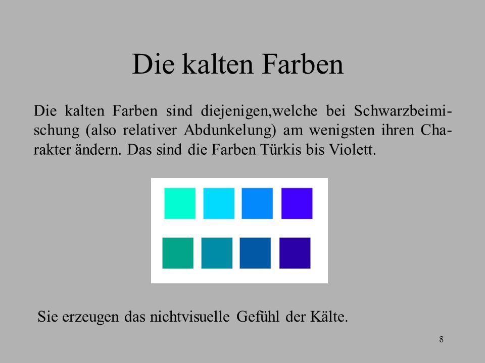 8 Die kalten Farben Die kalten Farben sind diejenigen,welche bei Schwarzbeimi- schung (also relativer Abdunkelung) am wenigsten ihren Cha- rakter ände