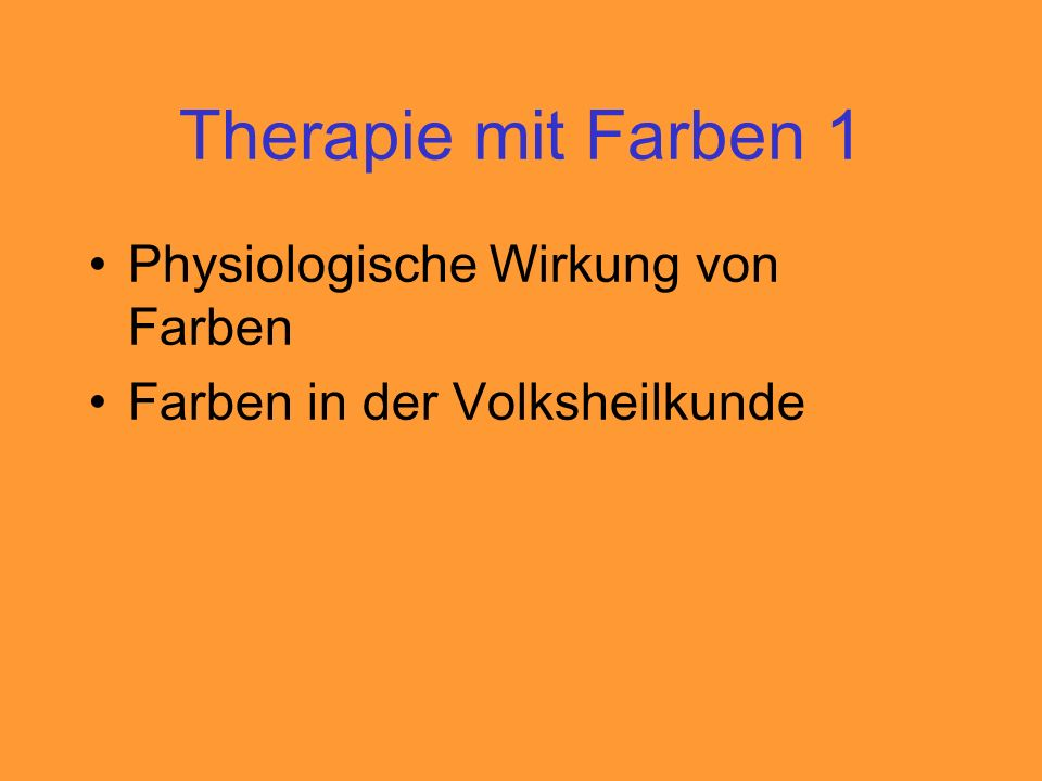 Therapie mit Farben 1 Physiologische Wirkung von Farben Farben in der Volksheilkunde