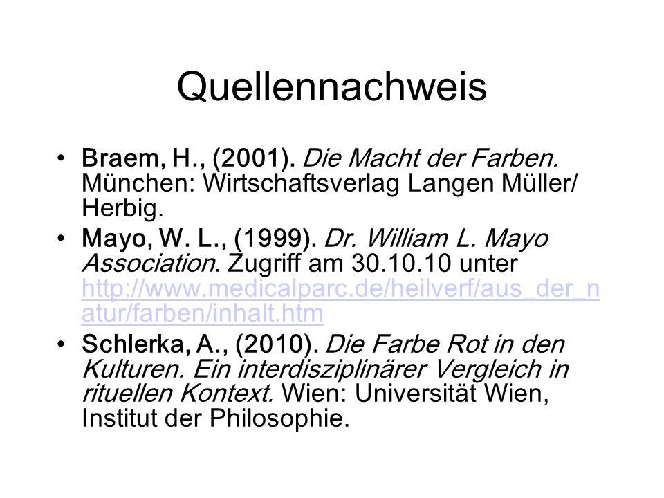 Quellennachweis Braem, H., (2001). Die Macht der Farben. München: Wirtschaftsverlag Langen Müller/ Herbig. Mayo, W. L., (1999). Dr. William L. Mayo As